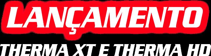 Lançamento Therma XT e Therma HD